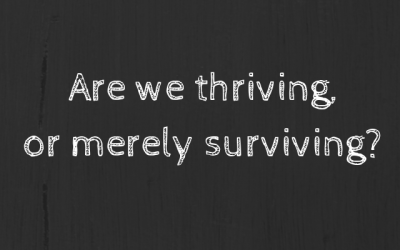 Our health: are we thriving, or merely surviving?